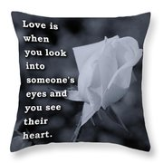 Love Is When You Look Into Someone's Eyes And You See Their Hear Throw Pillow