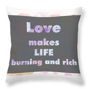 Love Makes Life Burning And Rich Throw Pillow