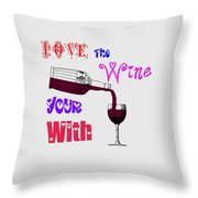 Love The Wine Your With Throw Pillow