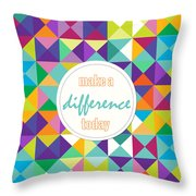 Make A Difference Today Throw Pillow