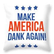 Make America Dank Again- Art By Linda Woods Throw Pillow