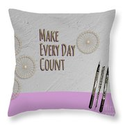 Make Every Day Count Throw Pillow