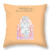 Make Life Count If You Can... Throw Pillow