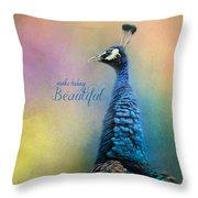 Make Today Beautiful - Peacock Art Throw Pillow