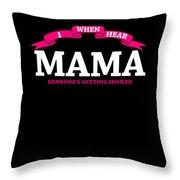 Mama Gift When I Hear Mama Spoliled Throw Pillow