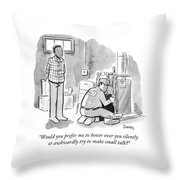Man Asks Electrician Whether Or Not He Wants To Engage In Small Talk. Throw Pillow