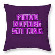 Move Before Sitting Throw Pillow