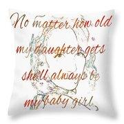 My Daughter - My Baby Girl 2 Throw Pillow