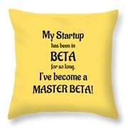 My Startup Has Been In Beta For So Long, I've Become A Master Beta Throw Pillow