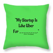 My Startup Is Like Uber For _________. Throw Pillow