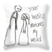 My Weird 2 Throw Pillow