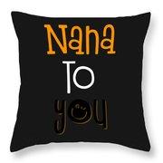 Nana To You Smiley Throw Pillow