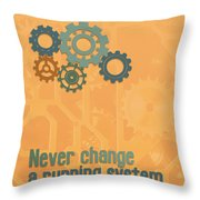Never Change A Running System Throw Pillow