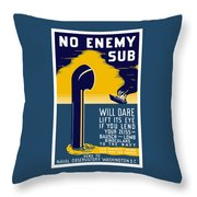 No Enemy Sub Will Dare Lift Its Eye Throw Pillow by War Is Hell Store