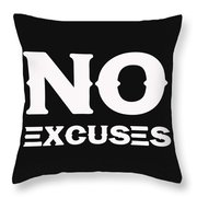 No Excuses - Motivational And Inspirational Quote 2 Throw Pillow