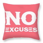 No Excuses - Motivational And Inspirational Quote 3 Throw Pillow