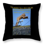 No Matter How Slow You Go Throw Pillow