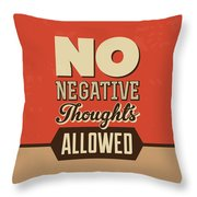 No Negative Thoughts Allowed Throw Pillow