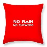 No Rain No Flowers - Life Inspirational Quote 3 Throw Pillow