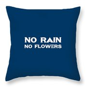 No Rain No Flowers - Life Inspirational Quote Throw Pillow