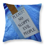 No Sloppy Evil People Throw Pillow
