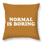 Normal Is Boring Simply Inspired Series 016 Throw Pillow