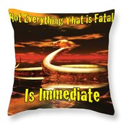 Not Everything That Is Fatal Is Immediate Throw Pillow