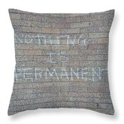 Nothing Is Permanent Throw Pillow