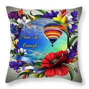 Now Is Enough Throw Pillow