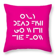 Only Dead Fish Go With The Flow - Motivational And Inspirational Quote 3 Throw Pillow