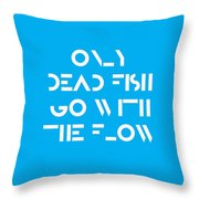 Only Dead Fish Go With The Flow - Motivational And Inspirational Quote Throw Pillow