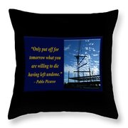 Only Put Off Tomorrow What You Are Willing Throw Pillow