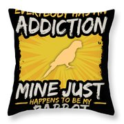 Parrot Addiction Funny Farm Animal Lover Throw Pillow