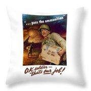 Pass The Ammunition -- Propaganda Poster Throw Pillow