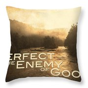 Perfect Is The Enemy Of Good Throw Pillow