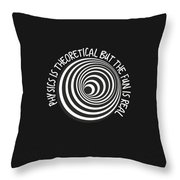 Physics Is Theoretical But The Fun Is Real Throw Pillow