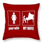 Pianist - My Wife Throw Pillow