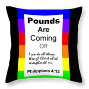 Pounds Are Coming Off Throw Pillow