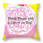 Pretty Please With A Cherry On Top Throw Pillow