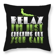 Relax Im Just Checking Out Your Gait Throw Pillow