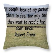 Robert Frank Quote Throw Pillow