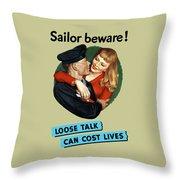 Sailor Beware - Loose Talk Can Cost Lives Throw Pillow
