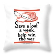 Save A Loaf A Week - Help Win The War Throw Pillow