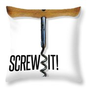 Screw It Corkscrew Poster Throw Pillow
