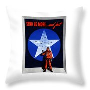 Send Us More And Fast -- Ww2  Throw Pillow
