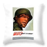 Who Wants To Know - Silence Means Security Throw Pillow