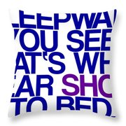 Sleepwalk So I Wear Shoes To Bed Throw Pillow