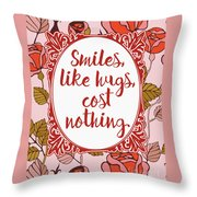 Smiles, Like Hugs, Cost Nothing Throw Pillow