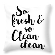 So Fresh And So Clean Clean Throw Pillow