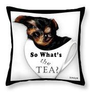 So What's The Tea? Throw Pillow